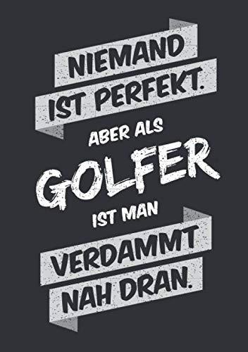 Niemand ist perfekt, aber als Golfer ist man verdammt nah dran: Notizbuch im Format A5, Notizheft als lustiges Geschenk zum Geburtstag oder zu ... Kollegen mit dem Hobby Golf bzw. Golfsport