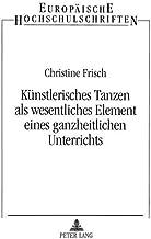 Kuenstlerisches Tanzen ALS Wesentliches Element Eines Ganzheitlichen Unterrichts: Dargestellt in Der Arbeit Mit Sprachbeei...