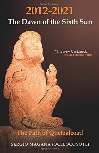 2012-2021 The Dawn of the Sixth Sun: The Path of Quetzalcoatl