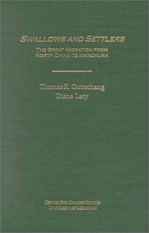 Swallows and Settlers: The Great Migration from North China to Manchuria (Michigan Monographs in Chinese Studies)