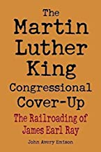 [(The Martin Luther King Congressional Cover-Up : The Railroading of James Earl Ray)] [By (author) John Avery Emison] published on (August, 2015)
