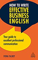How to Write Effective Business English: Your Guide to Excellent Professional Communication