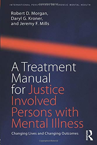 A Treatment Manual for Justice Involved Persons with Mental Illness (International Perspectives on Forensic Mental Healt