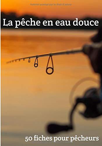 La pêche en eau douce 50 fiches pour pêcheurs: Pour...