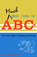Much More Than the ABC's: The Early Stages of Reading and Writing