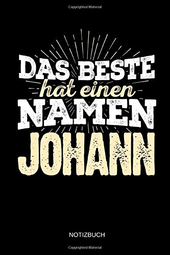 Das Beste hat einen Namen - Johann: Johann - Lustiges Männer Namen Notizbuch (liniert). Tolle Vatertag, Namenstag, Weihnachts & Geburtstags Geschenk Idee.