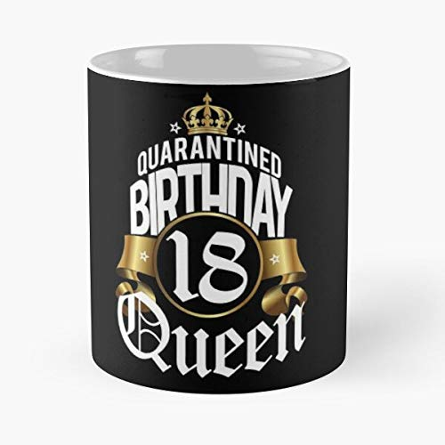 Quarantined Birthday Queen 18 Years Quarantine Shirt Social Distancing Tshirt Fu-nny Bday - 11 Ounces Funny Coffee Mug Gag Gift.the Best Gift For Holidays-miinviet.