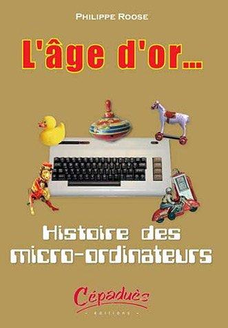 Lâge dor.. : Histoire des micro-ordinateurs