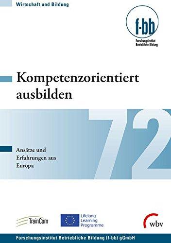 Kompetenzorientiert ausbilden: Ansätze und Erfahrungen aus Europa (Wirtschaft und Bildung)