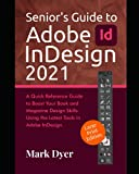 Senior's Guide to Adobe InDesign 2021: A Quick Reference Guide to Boost Your Book and Magazine Design Skills Using the Latest Tools in Adobe InDesign(Large Text Edition)