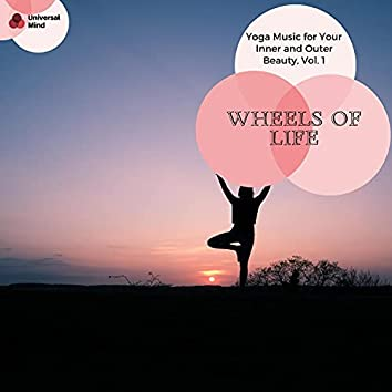 Wheels Of Life - Yoga Music For Your Inner And Outer Beauty, Vol. 1