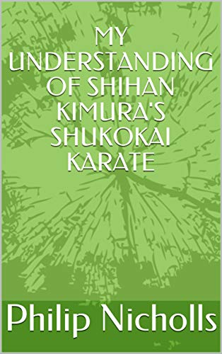 MY UNDERSTANDING OF SHIHAN KIMURA'S SHUKOKAI KARATE (English Edition)