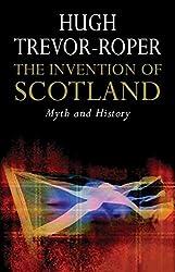 The Invention of Scotland: Myth and History: Hugh Trevor-Roper