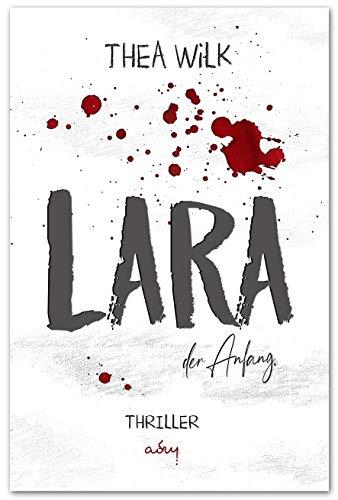 LARA. der Anfang.: Thriller (LARA. Psychothriller-Trilogie 1)