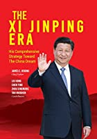 The Xi Jinping Era: His Comprehensive Strategy Towards the China Dream