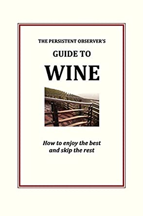 The Persistent Observer's Guide to Wine