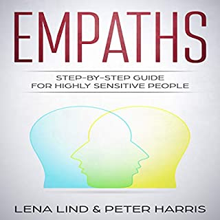 Empaths: Step-by-Step Guide for Highly Sensitive People                   By:                                                                                                                                 Lena Lind,                                                                                        Peter Harris                               Narrated by:                                                                                                                                 Eddie Leonard Jr.                      Length: 1 hr and 15 mins     Not rated yet     Overall 0.0
