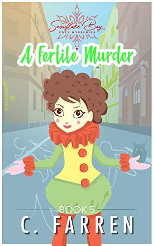 A Fertile Murder: Snowflake Bay Cozy Mysteries Book 5 by [C Farren]