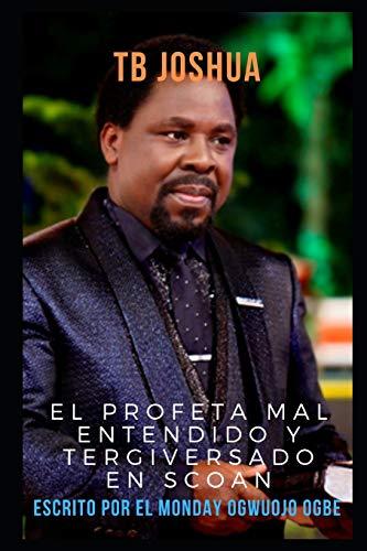 TB Joshua: El profeta mal entendido y tergiversado en SCOAN (Spanish Edition)