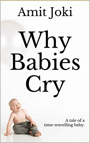Why Babies Cry: A tale of a time-travelling baby. (English Edition)