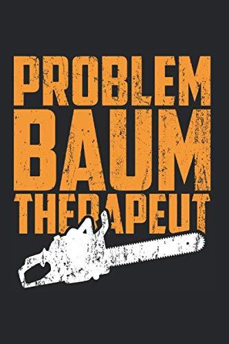 Notizbuch PROBLEM BAUM THERAPEUT: Forstwirtschaft I Tagebuch I liniert I 100 Seiten