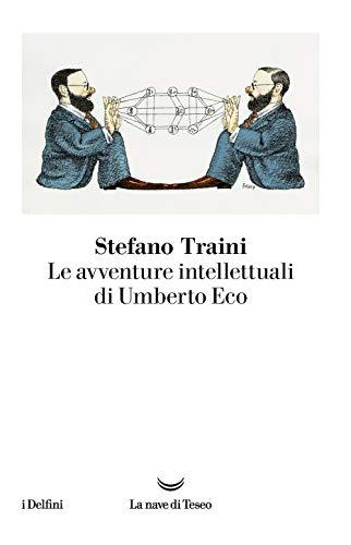 Le avventure intellettuali di Umberto Eco