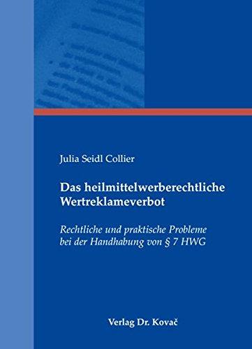 Das heilmittelwerberechtliche Wertreklameverbot: Rechtliche und praktische Probleme bei der Handhabung von § 7 HWG (Medizinrecht in Forschung und Praxis)