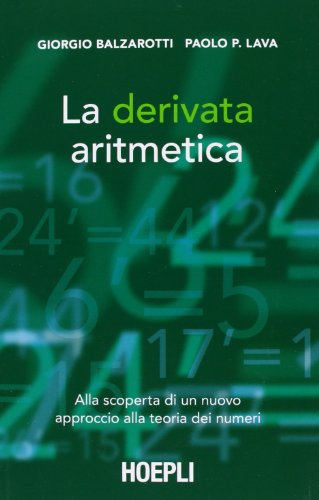 La derivata aritmetica. Alla scoperta di un nuovo approccio alla teoria dei numeri
