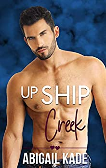 Up Ship Creek by [Abigail Kade]