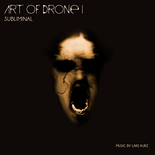 Art of Drone, Vol. 1 - Subliminal - Hi-Tech Drones and Sound Constructions Carved out of Real World Sound Ambiences
