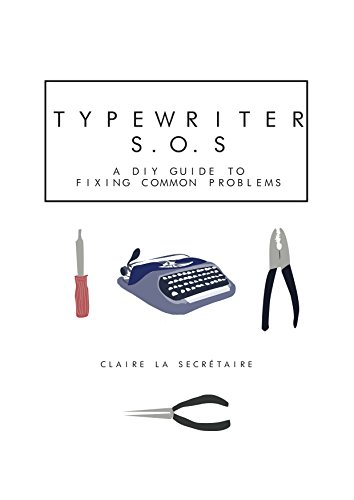 Typewriter SOS : The DIY Guide to Fixing Common Problems with Typewriters (English Edition)