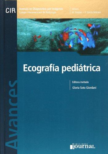 ECOGRAFIA PEDIATRICA. SERIE AVANCES EN DIAGNOSTICO POR IMAGENES DEL CIR, COLEGIO INTERAMERICANO DE RADIOLOGIA VOL.