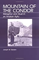 Mountain of the Condor: Metaphor and Ritual in an Andean Ayllu (Case Studies in Education and Culture)