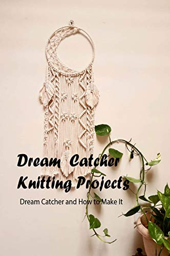 Dream Catcher Knitting Projects: Dream Catcher and How to Make It: Tutorial To Make Dream Catcher