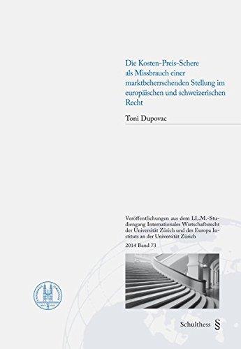Die Kosten-Preis-Schere als Missbrauch einer marktbeherrschenden Stellung im europäischen und schweizerischen Recht (Veröffentlichungen aus dem ... Zürich und dem Europa Institut Zürich)