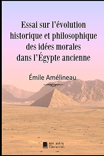 Esej o historycznej i filozoficznej ewolucji idei moralnych w starożytnym Egipcie