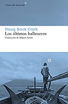 Los últimos balleneros: Tres años en el Pacífico junto a una tribu valiente y un modo de vida en extinción (Libros del Asteroide nº 257) PDF EPUB Gratis descargar completo