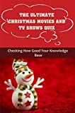 The Ultimate Christmas Movies And TV Shows Quiz: Checking How Good Your Knowledge Base (English Edition)
