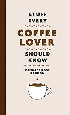 Stuff Every Coffee Lover Should Know (Stuff You Should Know Book 30)
