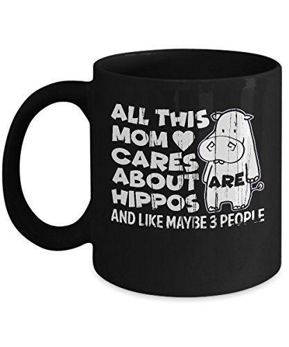 Shirt White All This Mom Cares About Hippos & Like Maybe 3 People Coffee Mug 11oz Black