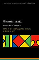 Thomas Szasz: An Appraisal of His Legacy (International Perspectives in Philosophy and Psychiatry)