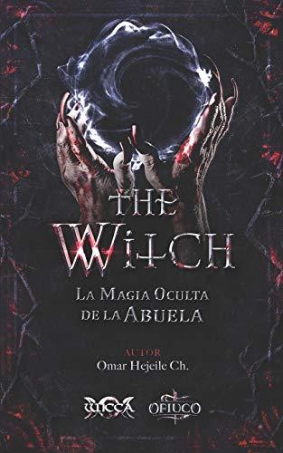 The Witch La Magia Oculta de la Abuela: 2 (Libros de Wicca - Libros Mágicos de la Abuela Bruja)