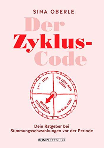 Der Zyklus-Code: Dein Ratgeber bei Stimmungsschwankungen vor der PeriodeMit Workbook: Zyklusphasen optimal nutzen