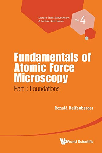 Fundamentals Of Atomic Force Microscopy - Part I: Foundations (Lessons from Nanoscience: A Lecture Notes)