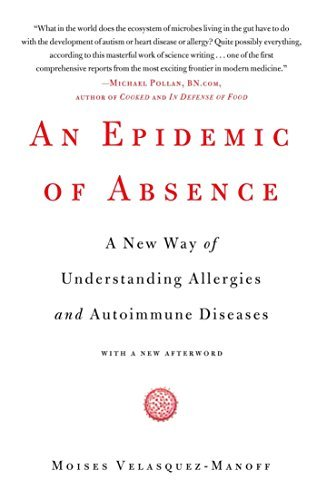 An Epidemic of Absence: A New Way of Understanding Allergies and Autoimmune Diseases Reprint edition by Velasquez-Manoff, Moises (2013) Paperback