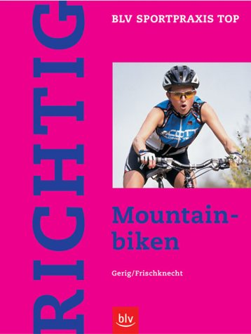 Richtig Mountainbiken: Fahrtechnik und Training für Fitness- und Ausdauersportler