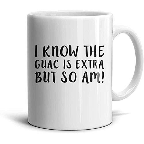 Sé que el Guac es extra, pero también lo soy un recuerdo divertido Café o téMugs-Great Gift, Mug