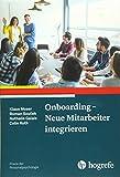 Onboarding - Neue Mitarbeiter integrieren (Praxis der Personalpsychologie) - Klaus Moser