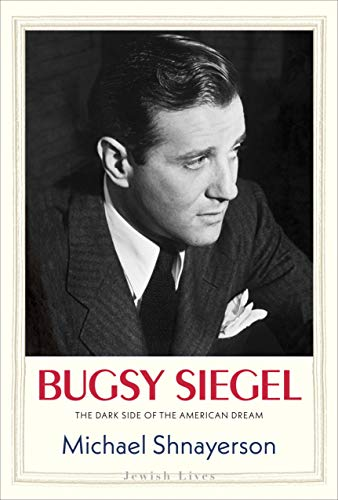 Compare Textbook Prices for Bugsy Siegel: The Dark Side of the American Dream Jewish Lives  ISBN 9780300226195 by Shnayerson, Michael