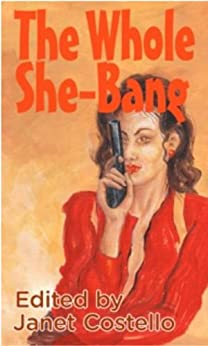 The Whole She-Bang by [Vicki Delany, N.J. Lindquist, Rosemary McCracken, Sue Pike, Tracy L Ward, Sylvia Maultash Warsh, Linda Wiken, Janet Costello]